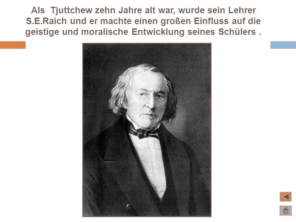 Als Tjuttchew zehn Jahre alt war, wurde sein Lehrer S. E