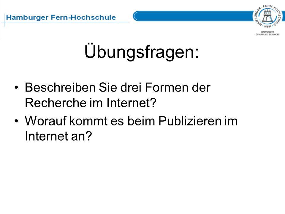 Übungsfragen: Beschreiben Sie drei Formen der Recherche im Internet