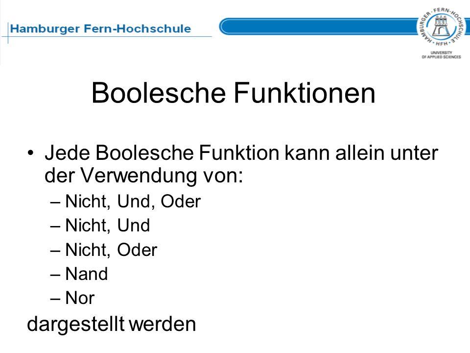Boolesche Funktionen Jede Boolesche Funktion kann allein unter der Verwendung von: Nicht, Und, Oder.