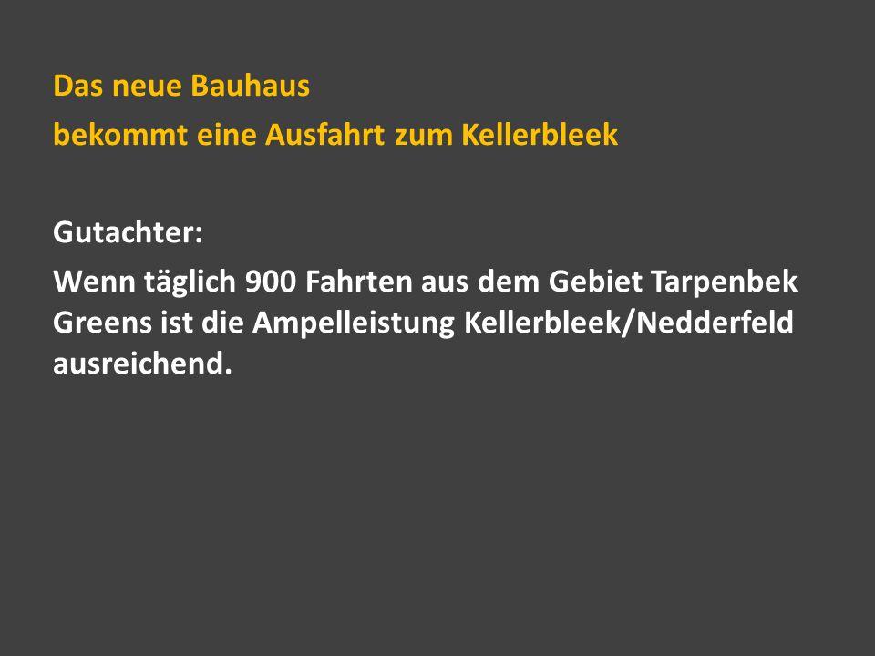 Das neue Bauhaus bekommt eine Ausfahrt zum Kellerbleek Gutachter: Wenn täglich 900 Fahrten aus dem Gebiet Tarpenbek Greens ist die Ampelleistung Kellerbleek/Nedderfeld ausreichend.