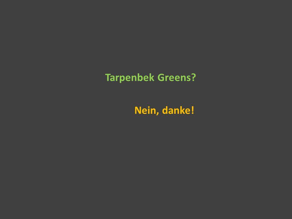 Tarpenbek Greens Nein, danke!