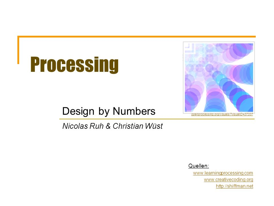 Processing Design by Numbers Nicolas Ruh & Christian Wüst Quellen: