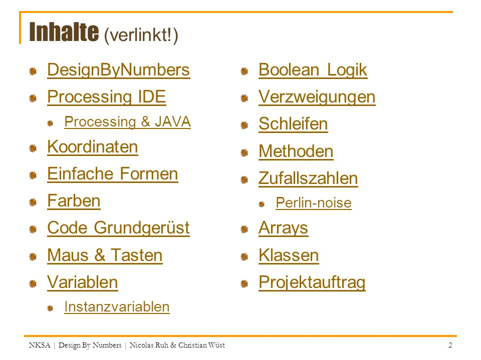 Inhalte (verlinkt!) DesignByNumbers Boolean Logik Processing IDE