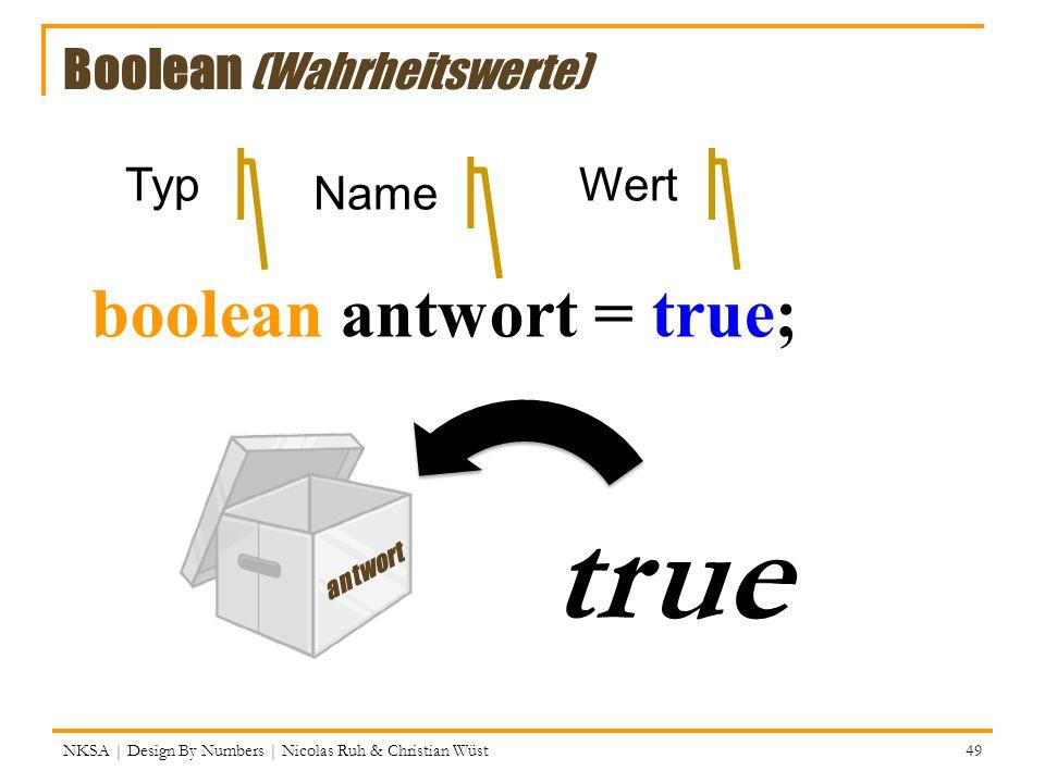 true boolean antwort = true; = Boolean (Wahrheitswerte) Typ Wert Name