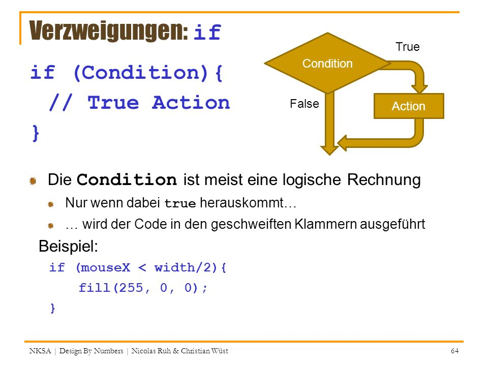 Verzweigungen: if if (Condition){ // True Action }
