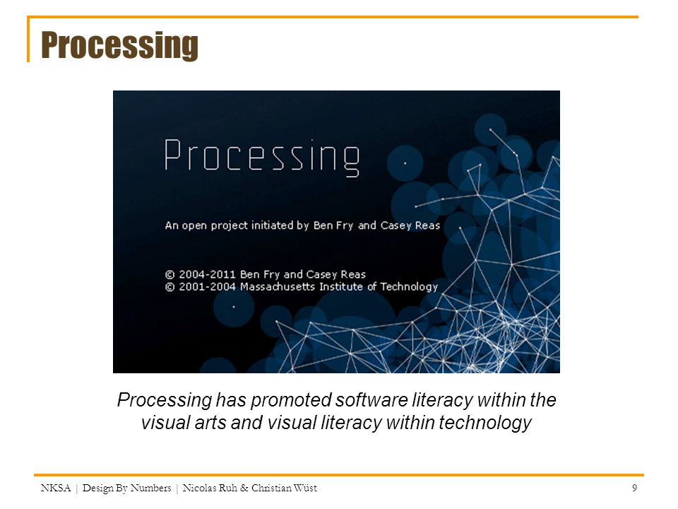 Processing Processing has promoted software literacy within the visual arts and visual literacy within technology.