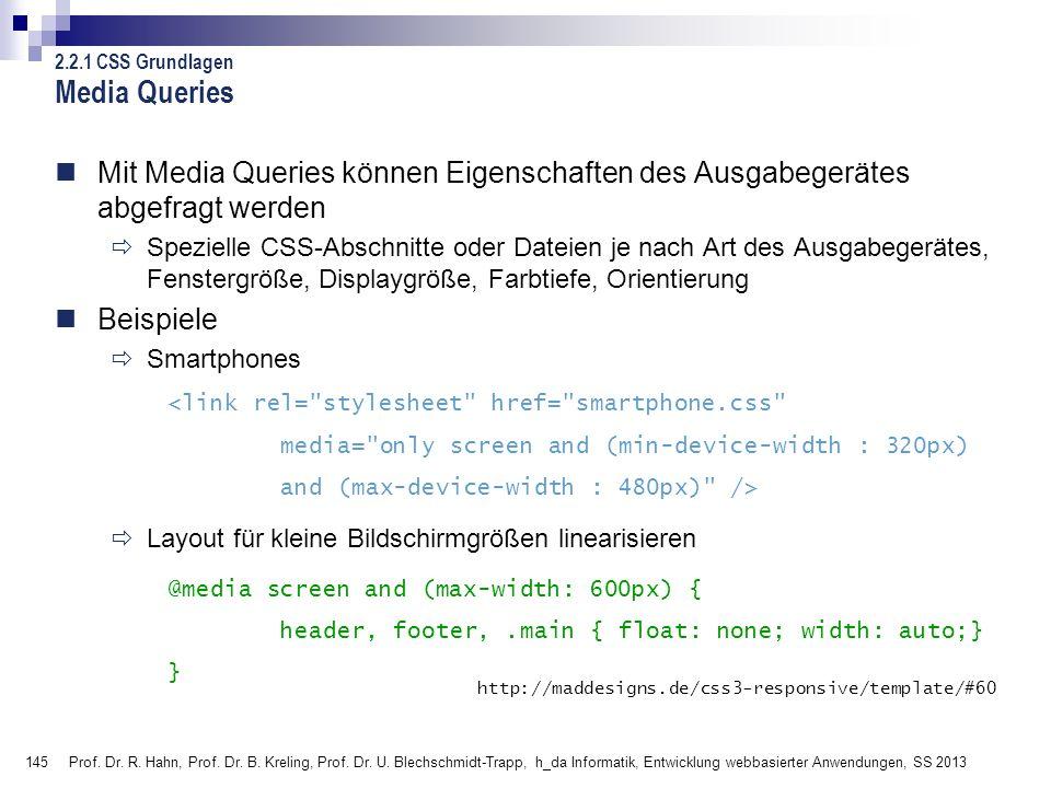 Media Queries 2.2.1 CSS Grundlagen. Mit Media Queries können Eigenschaften des Ausgabegerätes abgefragt werden.