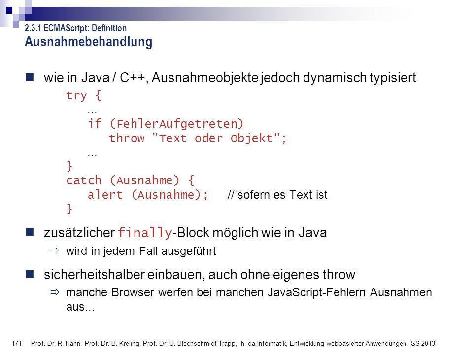 Ausnahmebehandlung 2.3.1 ECMAScript: Definition. wie in Java / C++, Ausnahmeobjekte jedoch dynamisch typisiert.