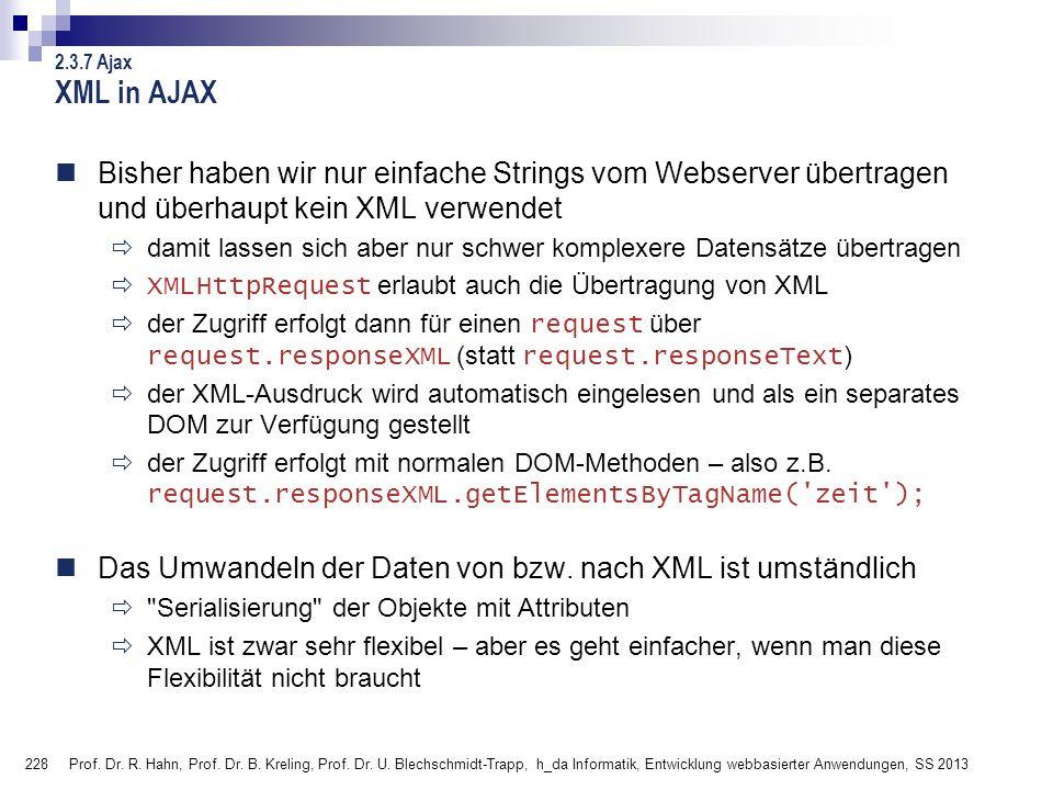 XML in AJAX 2.3.7 Ajax. Bisher haben wir nur einfache Strings vom Webserver übertragen und überhaupt kein XML verwendet.