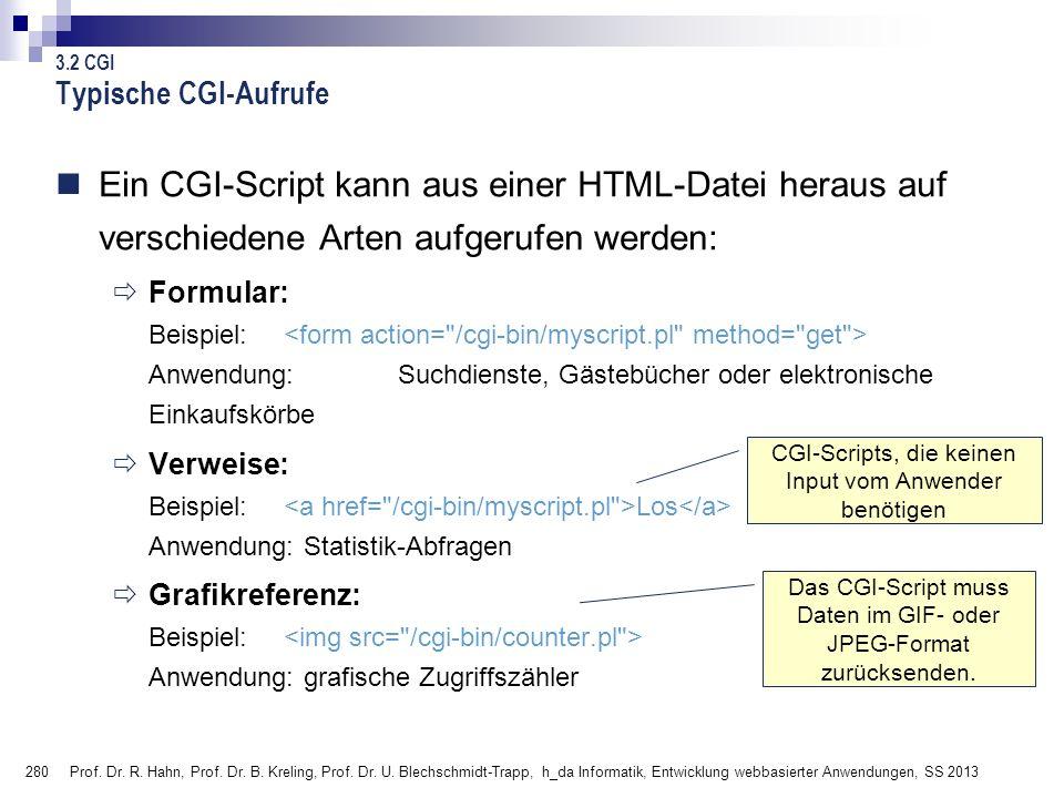 Typische CGI-Aufrufe 3.2 CGI. Ein CGI-Script kann aus einer HTML-Datei heraus auf verschiedene Arten aufgerufen werden: