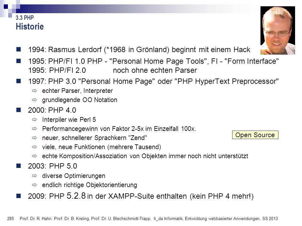 Historie 3.3 PHP. 1994: Rasmus Lerdorf (*1968 in Grönland) beginnt mit einem Hack.
