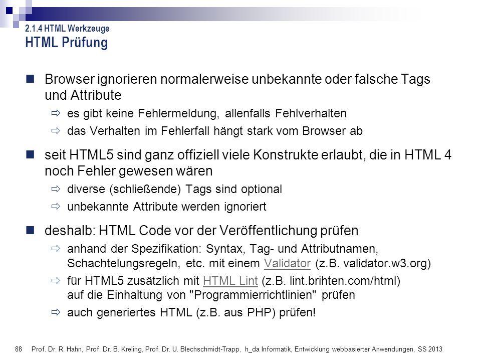 HTML Prüfung 2.1.4 HTML Werkzeuge. Browser ignorieren normalerweise unbekannte oder falsche Tags und Attribute.