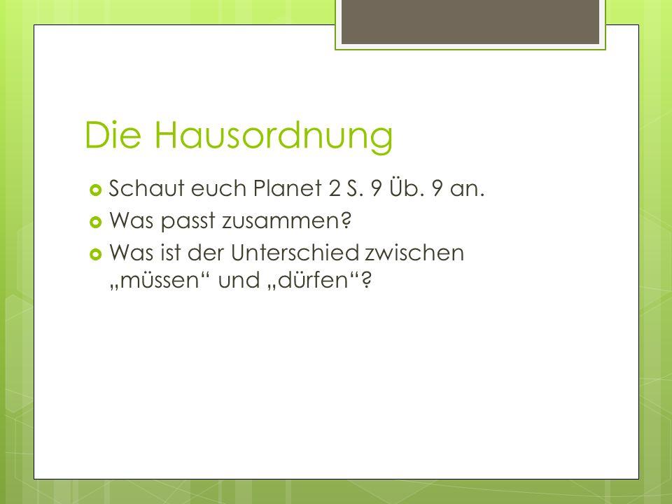 Die Hausordnung Schaut euch Planet 2 S. 9 Üb. 9 an.