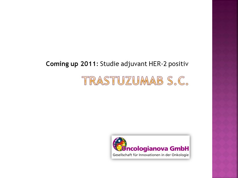 Coming up 2011: Studie adjuvant HER-2 positiv