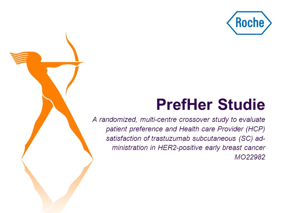 PrefHer Studie A randomized, multi-centre crossover study to evaluate patient preference and Health care Provider (HCP) satisfaction of trastuzumab subcutaneous (SC) ad-ministration in HER2-positive early breast cancer MO22982