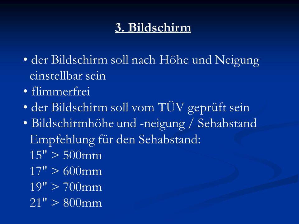 3. Bildschirm der Bildschirm soll nach Höhe und Neigung. einstellbar sein. flimmerfrei. der Bildschirm soll vom TÜV geprüft sein.