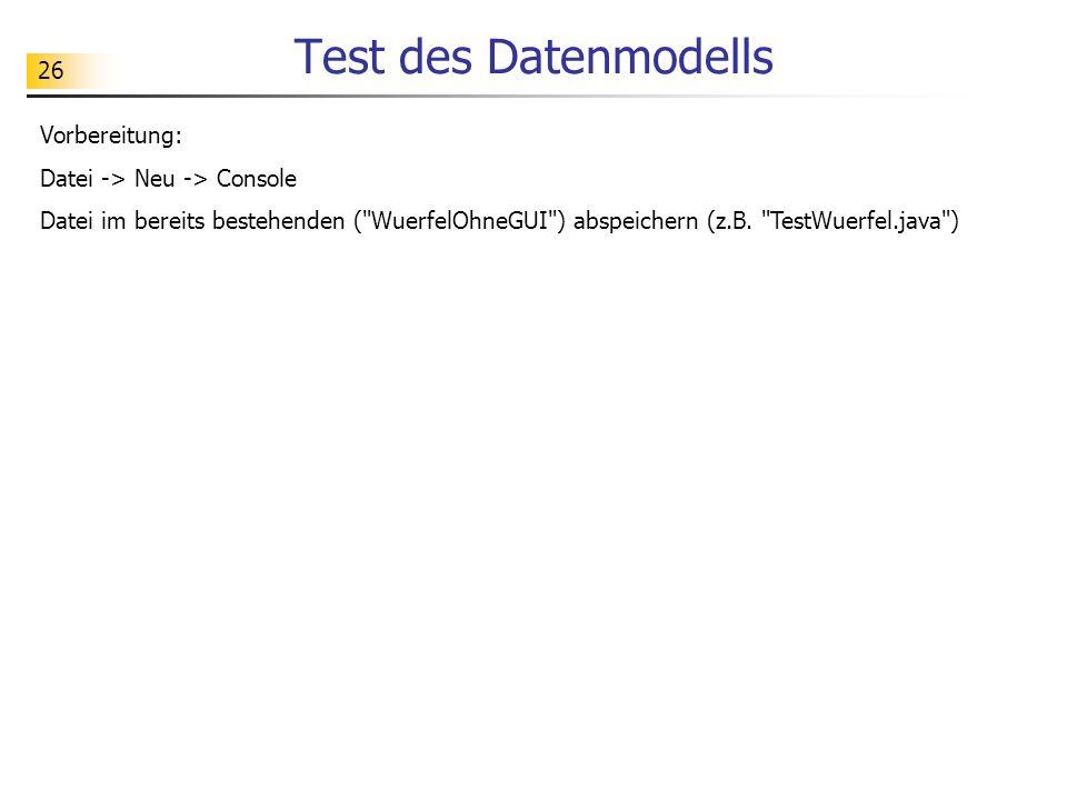 Test des Datenmodells Vorbereitung: Datei -> Neu -> Console