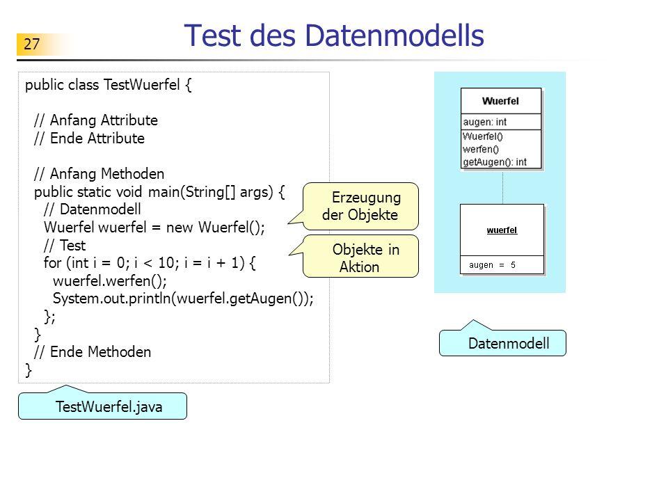 Test des Datenmodells public class TestWuerfel { // Anfang Attribute