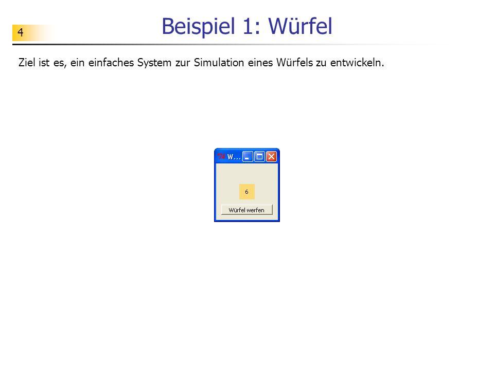 Beispiel 1: Würfel Ziel ist es, ein einfaches System zur Simulation eines Würfels zu entwickeln.