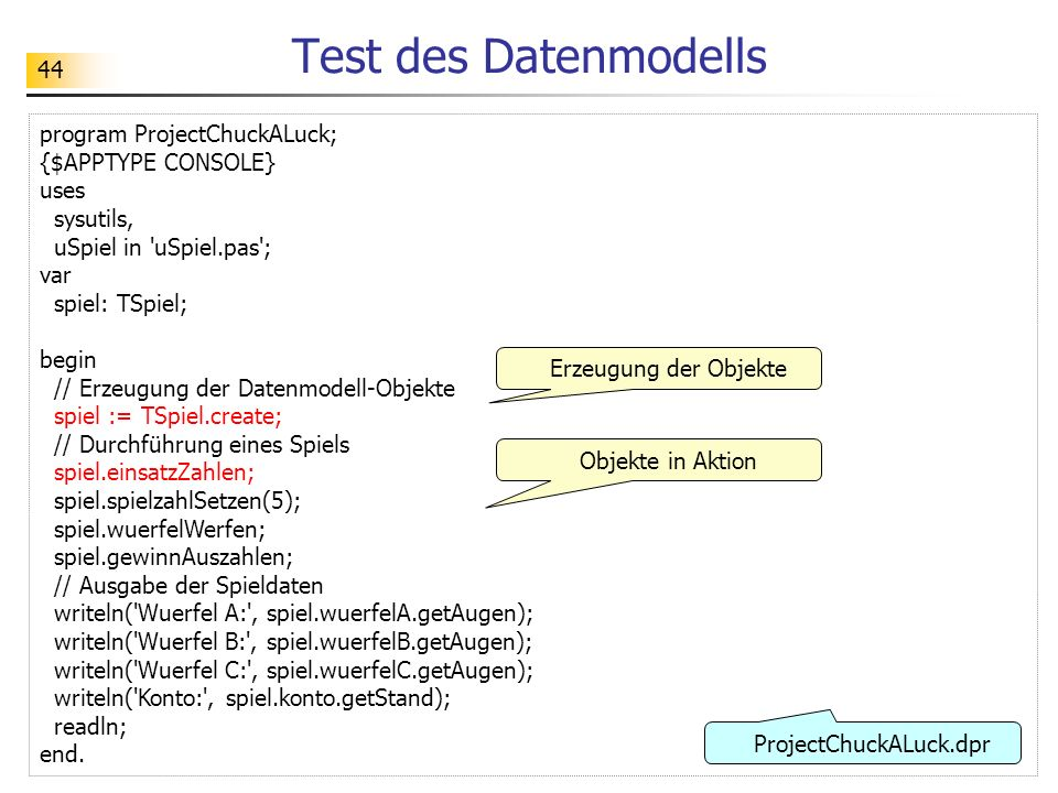 Test des Datenmodells program ProjectChuckALuck; {$APPTYPE CONSOLE}