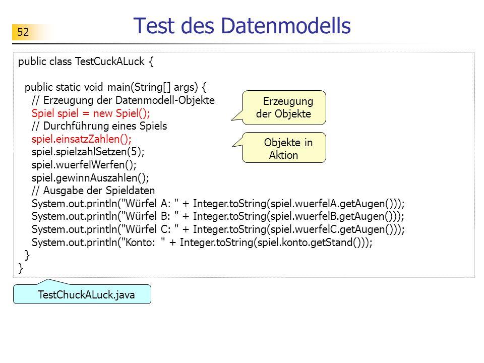 Test des Datenmodells public class TestCuckALuck {