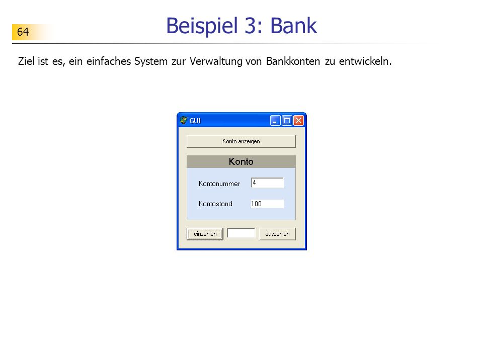 Beispiel 3: Bank Ziel ist es, ein einfaches System zur Verwaltung von Bankkonten zu entwickeln.