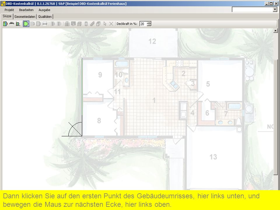 Dann klicken Sie auf den ersten Punkt des Gebäudeumrisses, hier links unten, und bewegen die Maus zur nächsten Ecke, hier links oben.