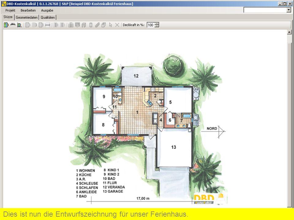 Dies ist nun die Entwurfszeichnung für unser Ferienhaus.