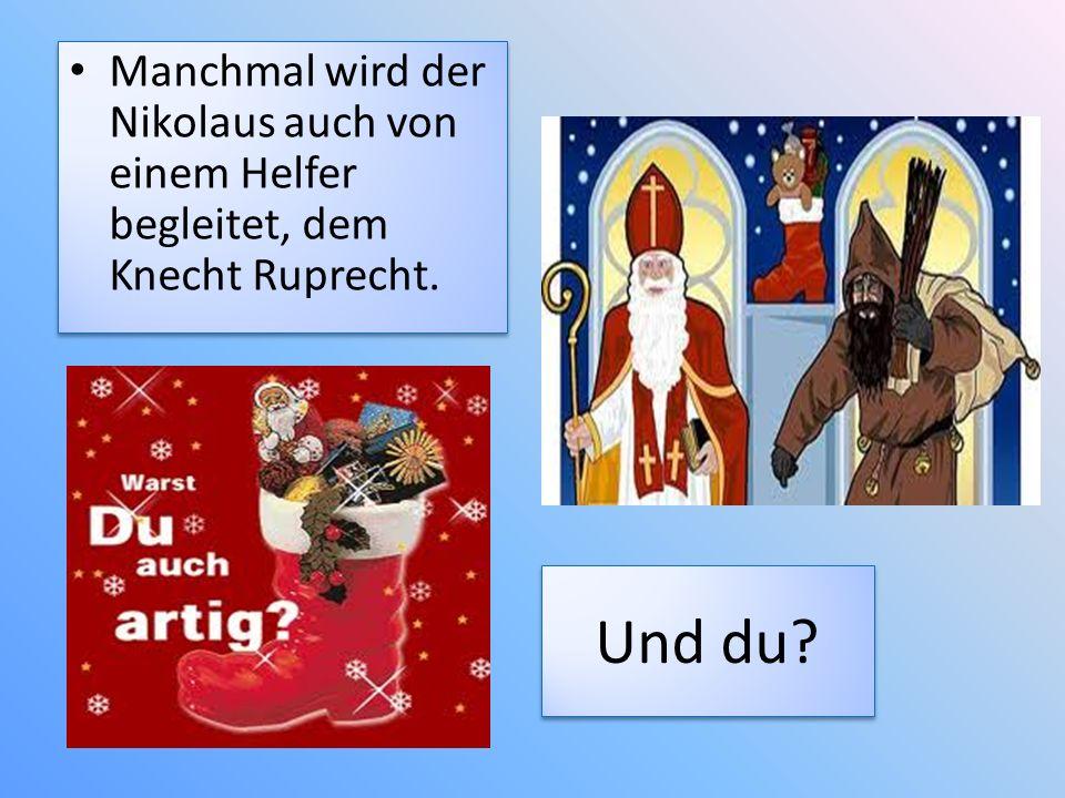 Manchmal wird der Nikolaus auch von einem Helfer begleitet, dem Knecht Ruprecht.