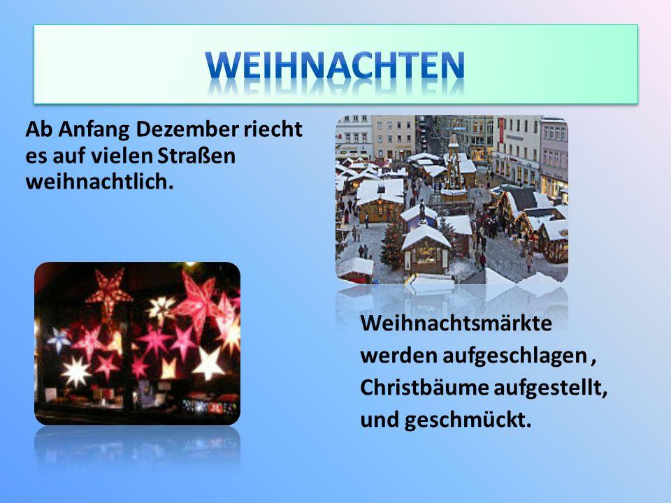Weihnachten Ab Anfang Dezember riecht es auf vielen Straßen weihnachtlich. Weihnachtsmärkte. werden aufgeschlagen ,