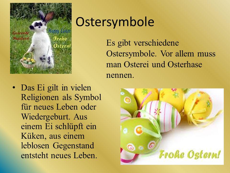 Ostersymbole Es gibt verschiedene Ostersymbole. Vor allem muss man Osterei und Osterhase nennen.
