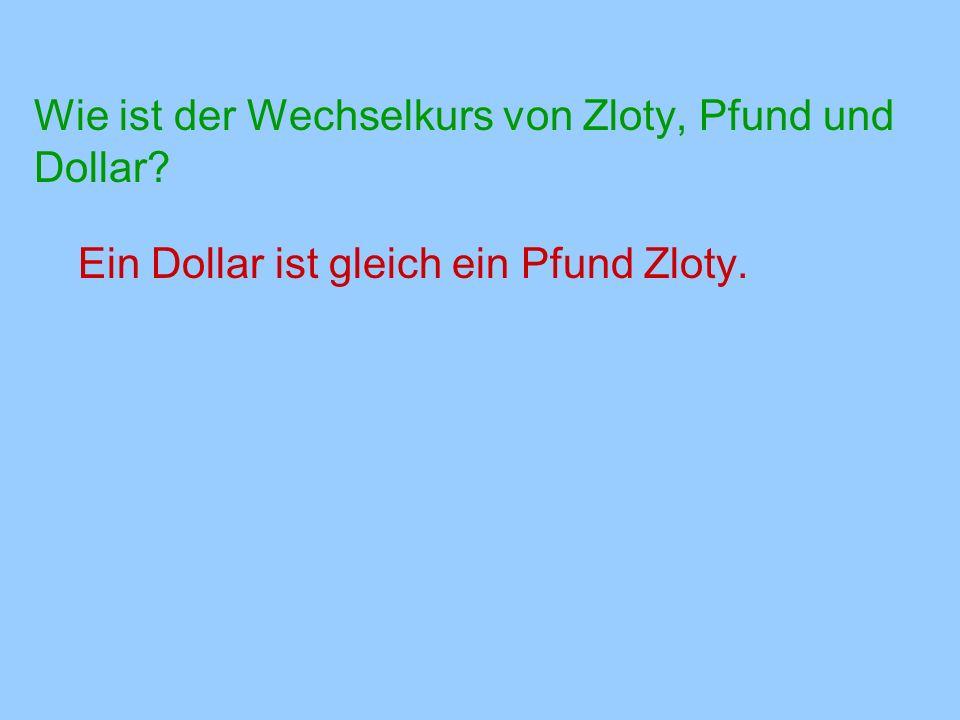 Wie ist der Wechselkurs von Zloty, Pfund und Dollar