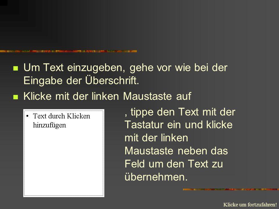 Um Text einzugeben, gehe vor wie bei der Eingabe der Überschrift.