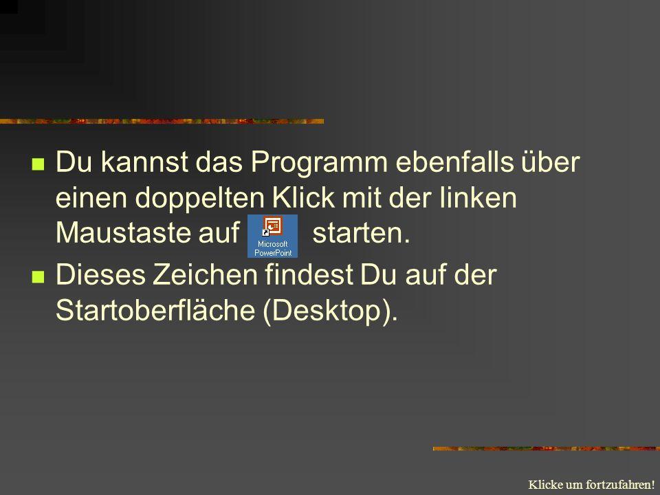 Du kannst das Programm ebenfalls über einen doppelten Klick mit der linken Maustaste auf starten.