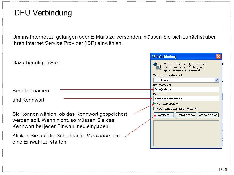 DFÜ Verbindung Um ins Internet zu gelangen oder E-Mails zu versenden, müssen Sie sich zunächst über Ihren Internet Service Provider (ISP) einwählen.