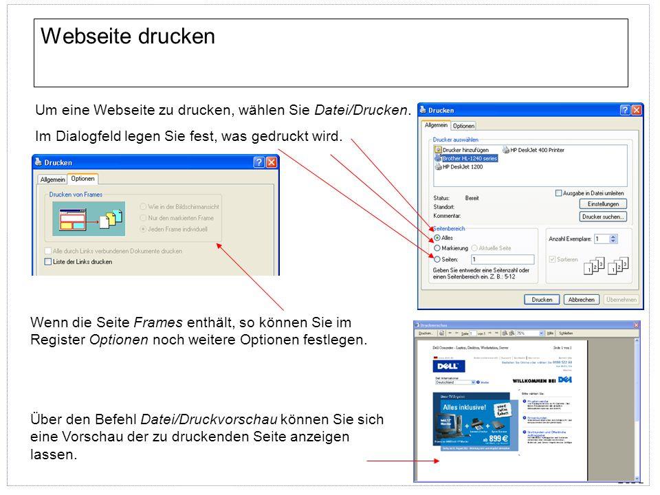 Webseite drucken Um eine Webseite zu drucken, wählen Sie Datei/Drucken. Im Dialogfeld legen Sie fest, was gedruckt wird.