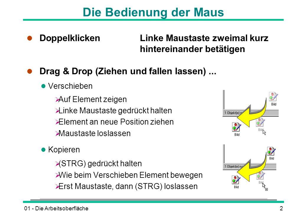 Die Bedienung der Maus Doppelklicken Linke Maustaste zweimal kurz hintereinander betätigen. Drag & Drop (Ziehen und fallen lassen) ...