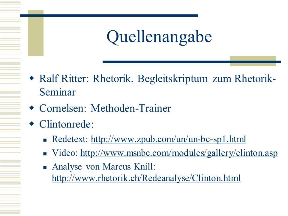 Quellenangabe Ralf Ritter: Rhetorik. Begleitskriptum zum Rhetorik-Seminar. Cornelsen: Methoden-Trainer.