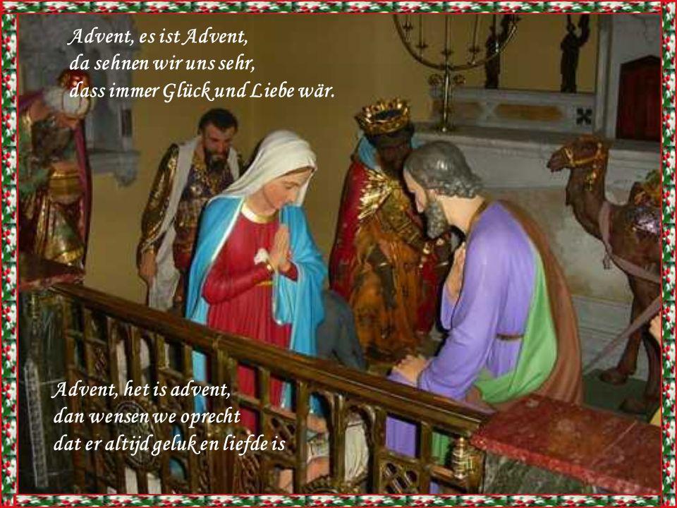 Advent, es ist Advent, da sehnen wir uns sehr, dass immer Glück und Liebe wär. Advent, het is advent,