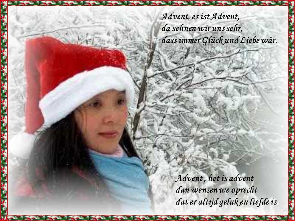Advent, es ist Advent, da sehnen wir uns sehr, dass immer Glück und Liebe wär. Advent , het is advent.