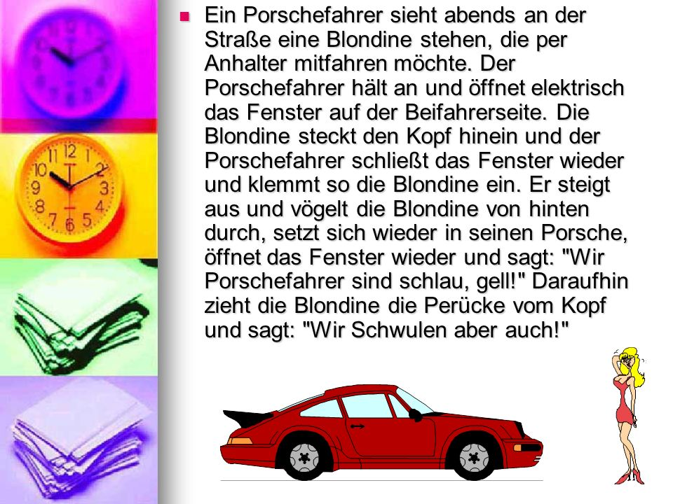 Ein Porschefahrer sieht abends an der Straße eine Blondine stehen, die per Anhalter mitfahren möchte.
