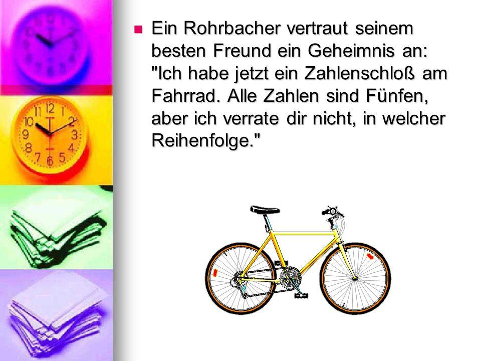 Ein Rohrbacher vertraut seinem besten Freund ein Geheimnis an: Ich habe jetzt ein Zahlenschloß am Fahrrad.