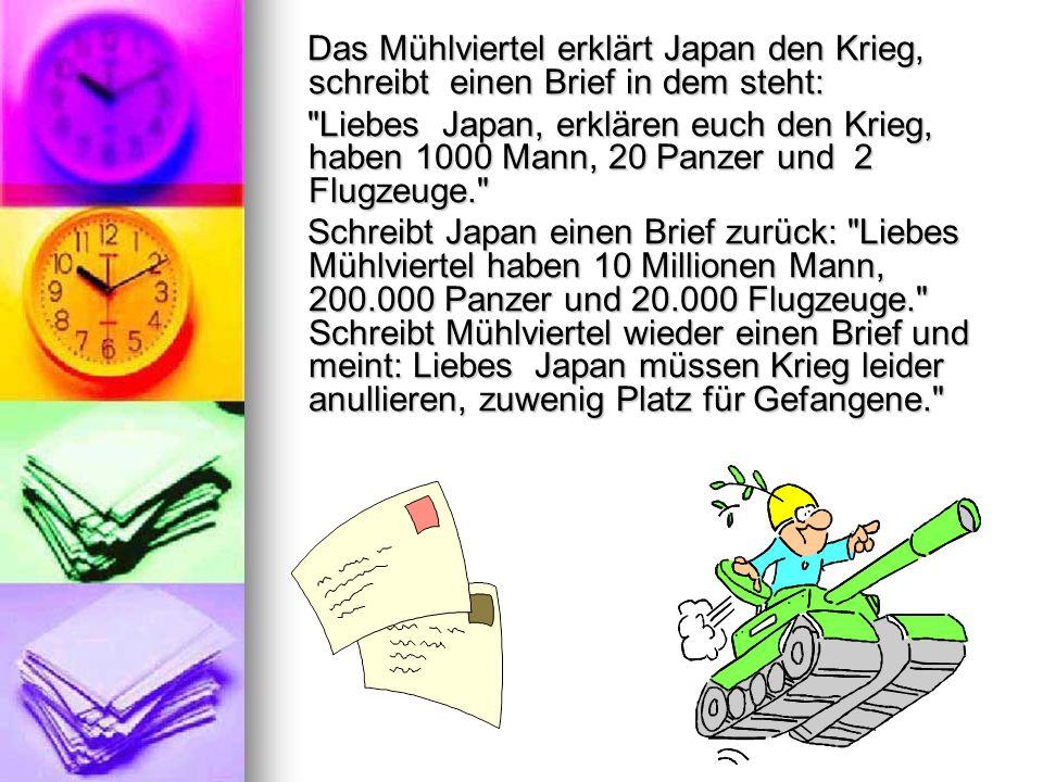 Das Mühlviertel erklärt Japan den Krieg, schreibt einen Brief in dem steht: