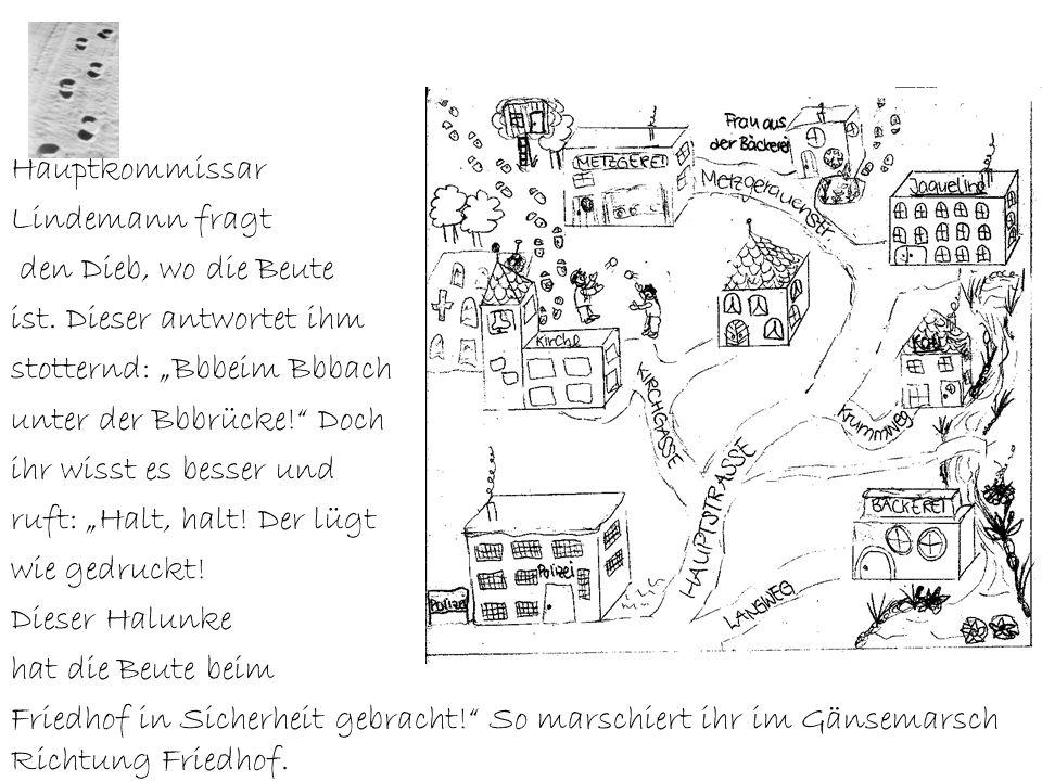 """Hauptkommissar Lindemann fragt. den Dieb, wo die Beute. ist. Dieser antwortet ihm. stotternd: """"Bbbeim Bbbach."""