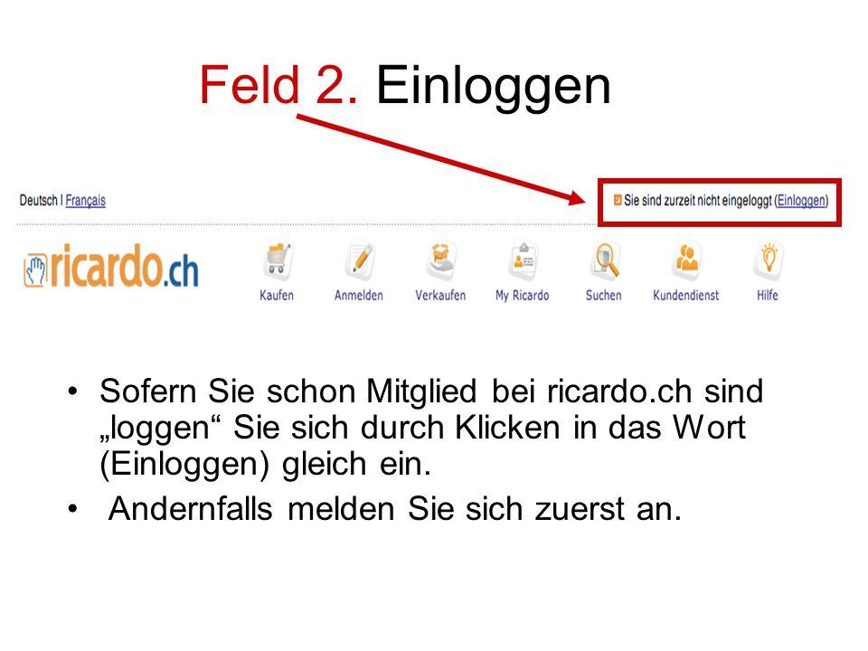 """Feld 2. Einloggen Sofern Sie schon Mitglied bei ricardo.ch sind """"loggen Sie sich durch Klicken in das Wort (Einloggen) gleich ein."""