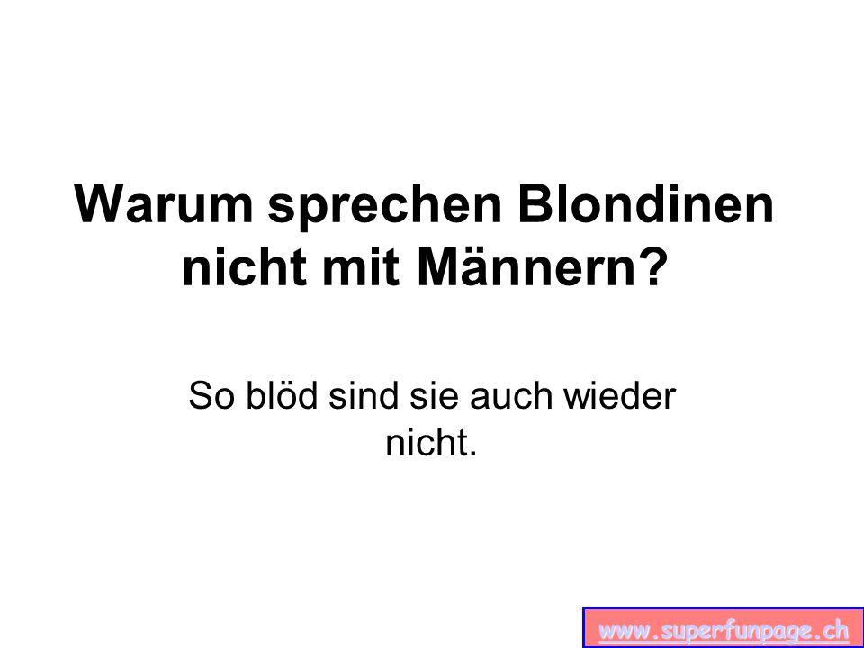 Warum sprechen Blondinen nicht mit Männern