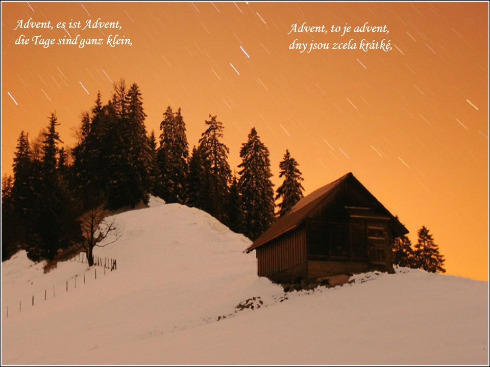 Advent, es ist Advent, die Tage sind ganz klein, Advent, to je advent, dny jsou zcela krátké,