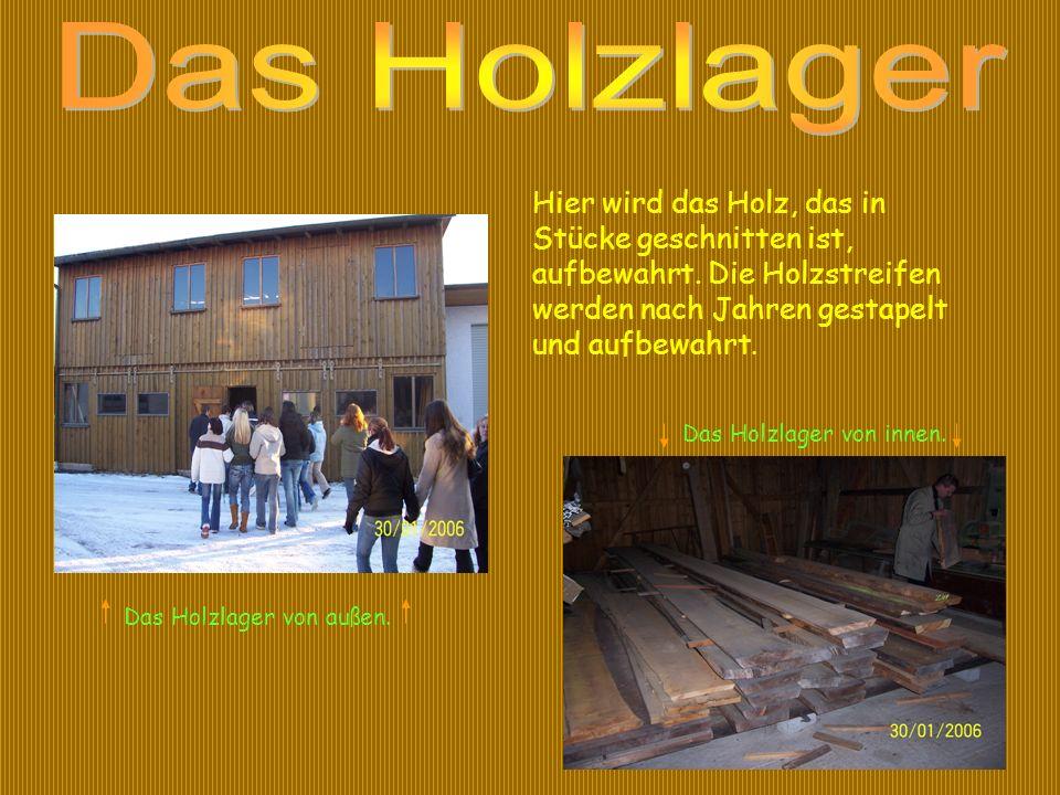 Das Holzlager Hier wird das Holz, das in Stücke geschnitten ist, aufbewahrt. Die Holzstreifen werden nach Jahren gestapelt und aufbewahrt.