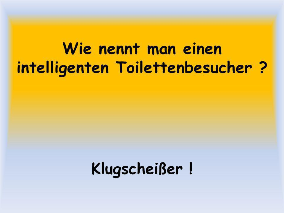 Wie nennt man einen intelligenten Toilettenbesucher