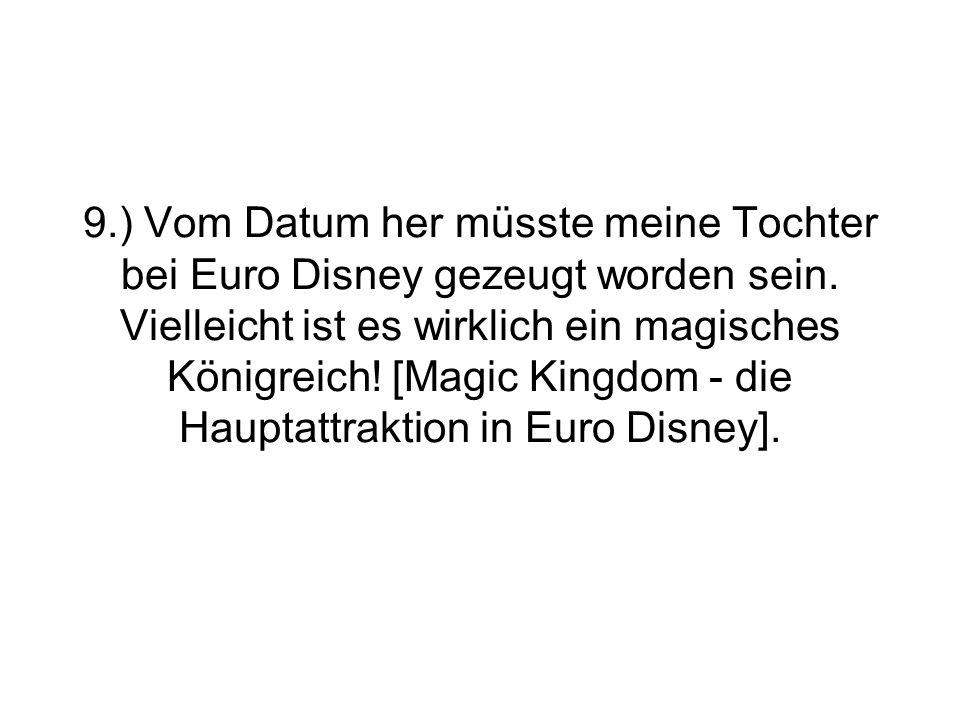 9.) Vom Datum her müsste meine Tochter bei Euro Disney gezeugt worden sein.